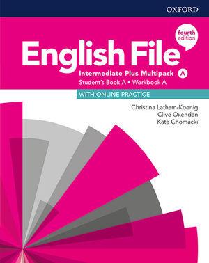 ENGLISH FILE 4TH EDITION INTERMEDIATE PLUS. STUDENT'S BOOK MULTIPACK A
