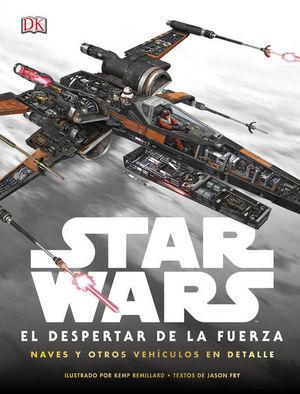 STAR WARS: EL DESPERTAR DE LA FUERZA. NAVES Y OTROS VEHCULOS EN DETALLE