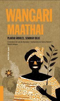 WANGARI MAATHAI: PLANTAR ARBOLES, SEMBRAR IDEAS
