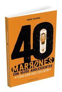 40 MARRONES CON HIJOS ADOLESCENTES Y CÓMO AFRONTARLOS... CON CARIÑO