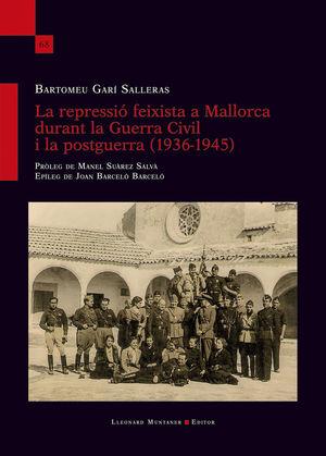 LA REPRESSIÓ FEIXISTA A MALLORCA DURANT LA GUERRA CIVIL I LA POSTGUERRA (1936-1945)