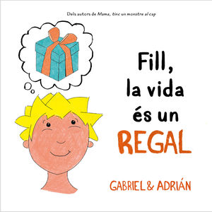 FILL, LA VIDA ÉS UN REGAL