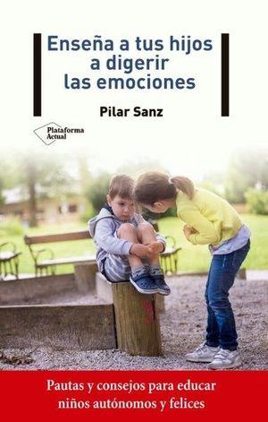 ENSEÑA A TUS HIJOS A DIGERIR LAS EMOCION