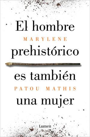 EL HOMBRE PREHISTÓRICO ES TAMBIÉN UNA MUJER