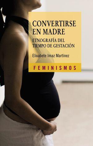 CONVERTIRSE EN MADRE : ETNOGRAFÍA DEL TIEMPO DE GESTACIÓN