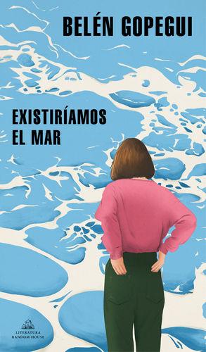 EXISTIRÍAMOS EL MAR