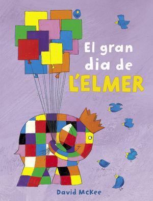 EL GRAN DIA DE L'ELMER (COL·LECCIÓ L'ELMER)