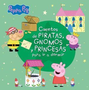 CUENTOS DE PIRATAS, GNOMOS Y PRINCESAS PARA IR A DORMIR (PEPPA PI