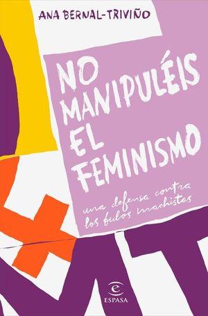 NO MANUPULIS EL FEMINISMO