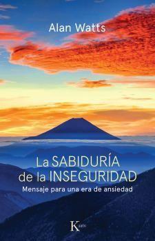 SABIDURIA DE LA INSEGURIDAD, LA : MENSAJE PARA UNA