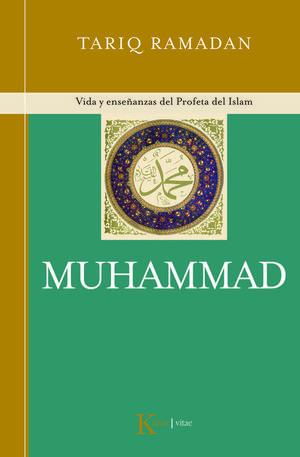 MUHAMMAD : VIDA Y ENSEÑANZAS DEL PROFETA DEL ISLAM