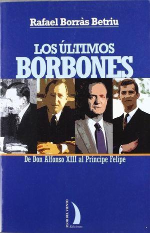 LOS ÚLTIMOS BORBONES, DE DON ALFONSO XIII AL PRÍNCIPE FELIPE