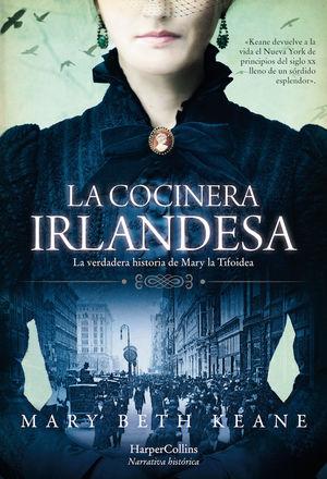 LA COCINERA IRLANDESA. LA VERDADERA HISTORIA DE MARY LA TIFOIDEA