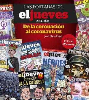 LAS PORTADAS DE EL JUEVES (2014-2020). DE LA CORONACIÓN AL CORONA
