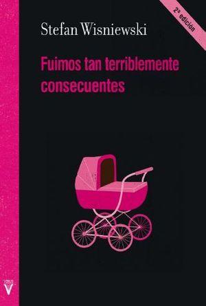 FUIMOS TAN TERRIBLEMENTE CONSECUENTES