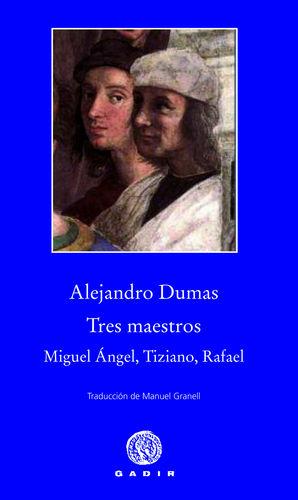 TRES MAESTROS. MIGUEL ANGEL, TIZIANO, RAFAEL
