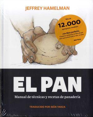 EL PAN: MANUAL DE TÉCNICAS Y RECETAS DE PANADERÍA