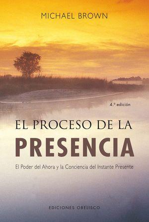 EL PROCESO DE LA PRESENCIA : EL PODER DEL AHORA Y LA CONCIENCIA DEL INSTANTE PRESENTE